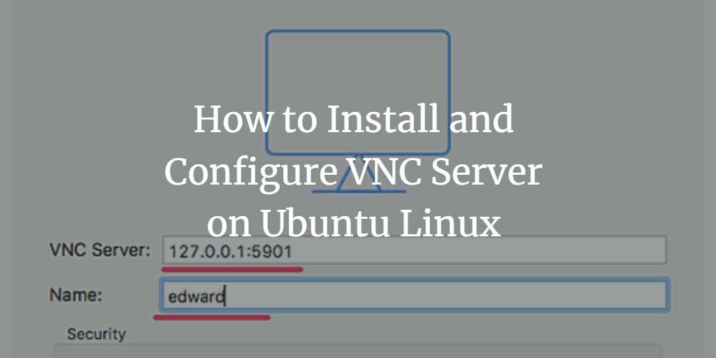 How to Install and Configure VNC Server on Ubuntu 16 04 LTS