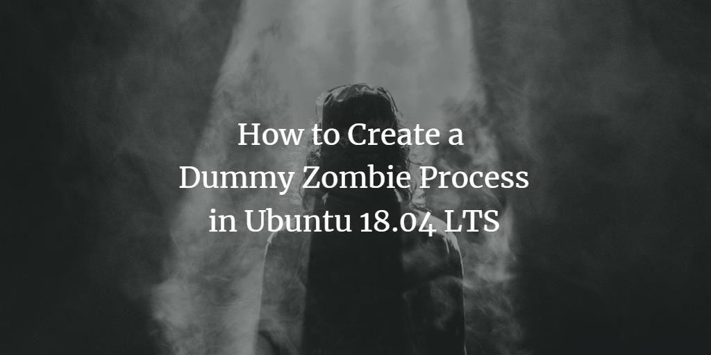 Create dummy zombie process in Ubuntu