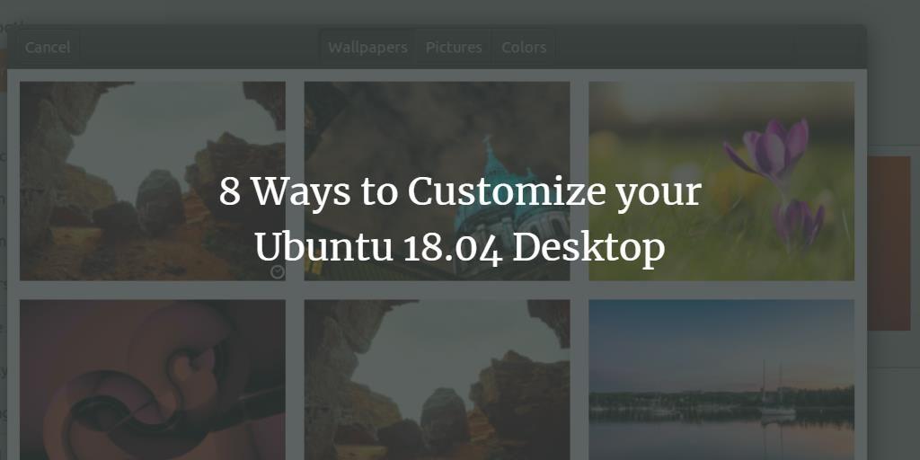 8 Ways to Customize your Ubuntu 18 04 Desktop