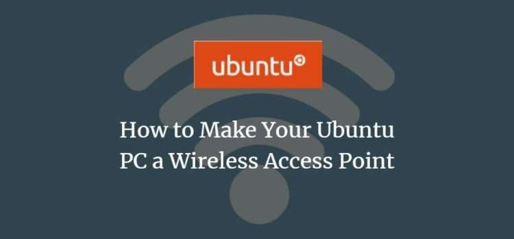 How to Make Your Ubuntu PC a Wireless Access Point
