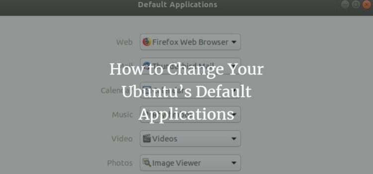 Change Ubuntu Default Applications