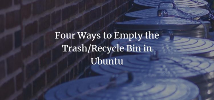 Four Ways to Empty the Trash/Recycle Bin in Ubuntu