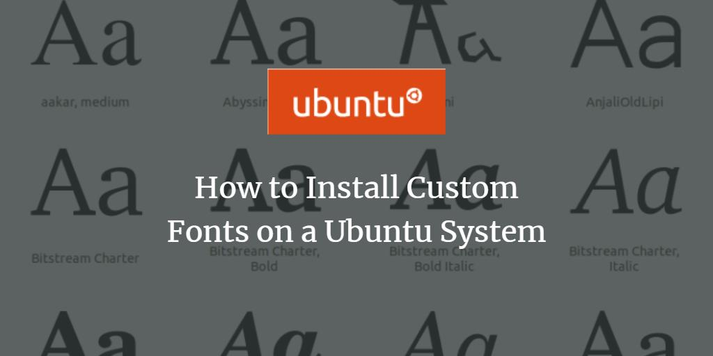 How to Install Custom Fonts on a Ubuntu System