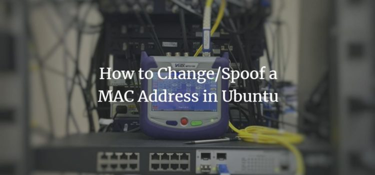 How to Change/Spoof a MAC Address in Ubuntu