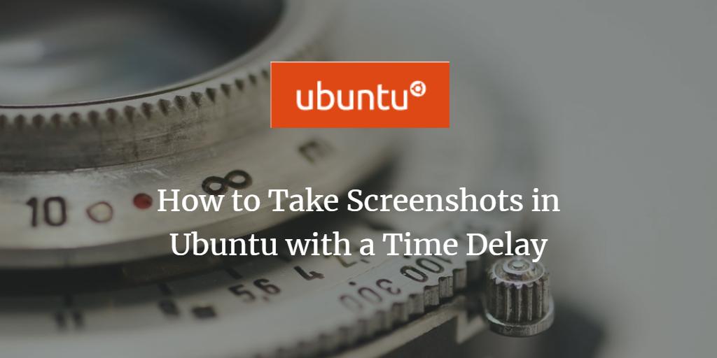 Ubuntu take screenshot with a delay