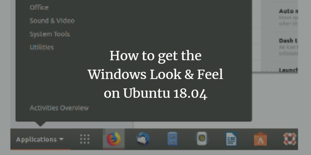 How to get the Windows Look & Feel on Ubuntu 18 04