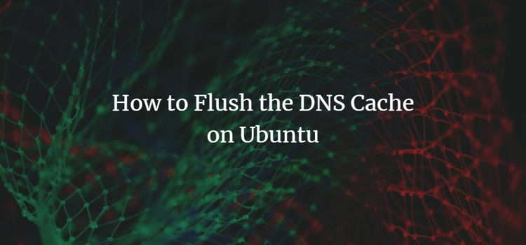 How to Flush the DNS Cache on Ubuntu