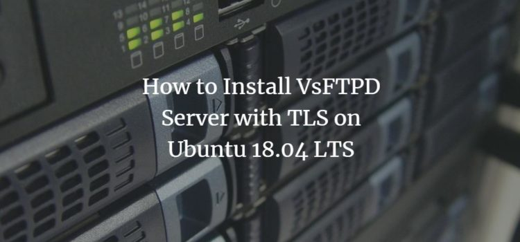 How to Install VsFTPD Server with TLS on Ubuntu 18.04 LTS