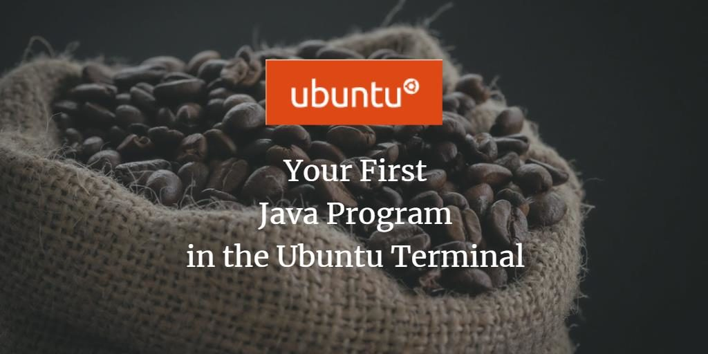 Your First Java Program in the Ubuntu Terminal