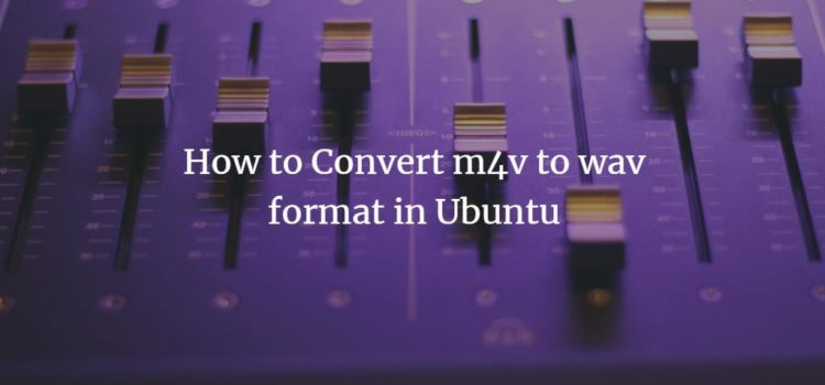 How to Convert m4v to wav format in Ubuntu