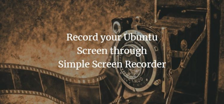 Record your screen with Simple Screen Recorder under Ubuntu