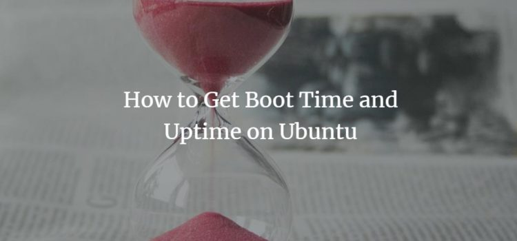 How to Get Boot Time and Uptime on Ubuntu