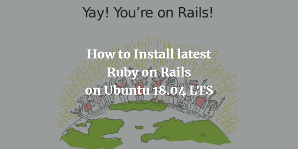 How to Install latest Ruby on Rails on Ubuntu 18 04 LTS