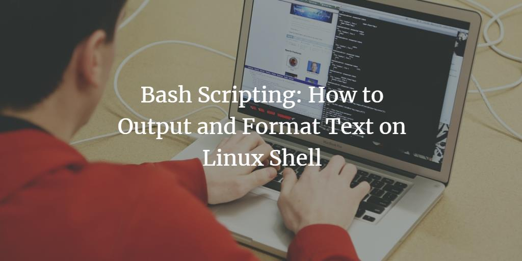 Bash Scripting: How to Output and Format Text on Linux Shell
