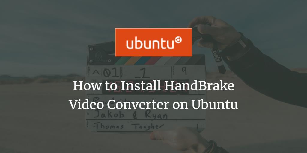 How to Install HandBrake Video Converter on Ubuntu