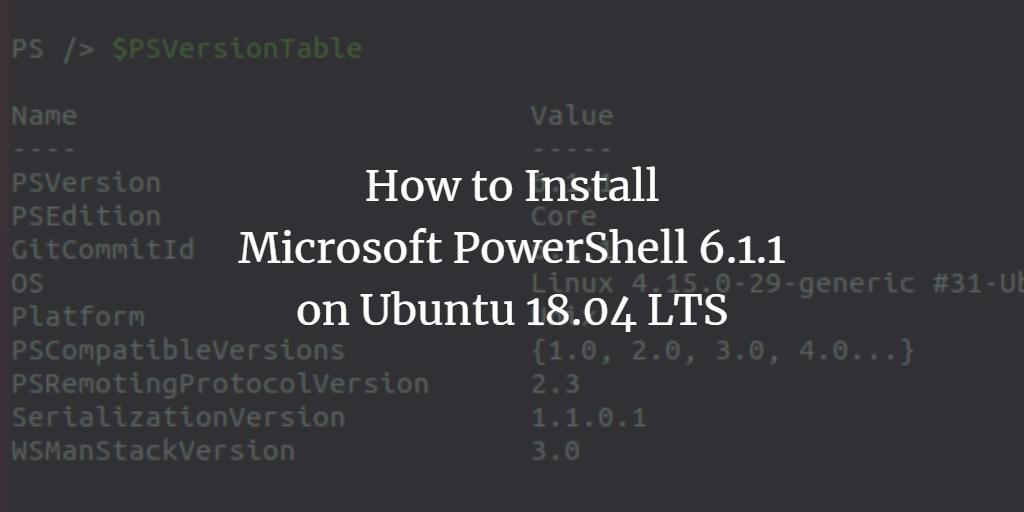 How to Install Microsoft PowerShell 6 1 1 on Ubuntu 18 04 LTS