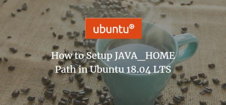 How to Set JAVA_HOME Path in Ubuntu 18.04 LTS