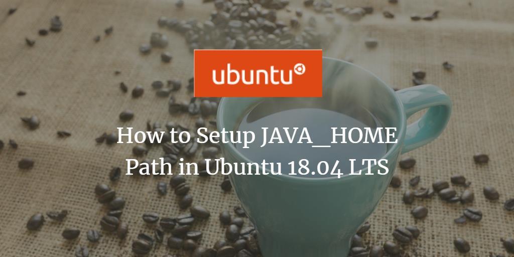 How to Set JAVA_HOME Path in Ubuntu 18 04 LTS