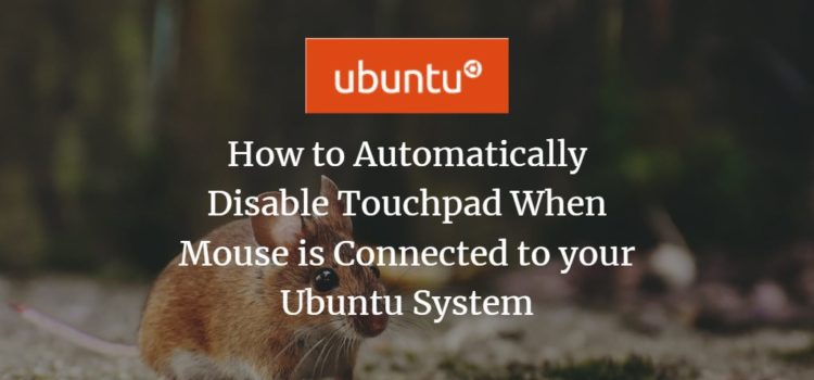 How to Automatically Disable Touchpad When Mouse is Connected to your Ubuntu System