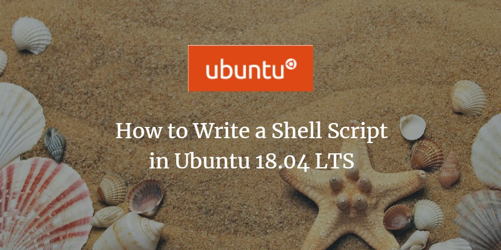 How to Write a Shell Script in Ubuntu 18 04 LTS