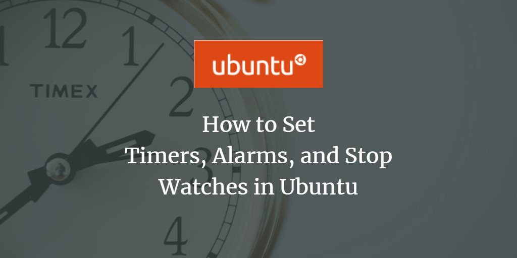 How to Set Timers, Alarms, and Stop Watches in Ubuntu