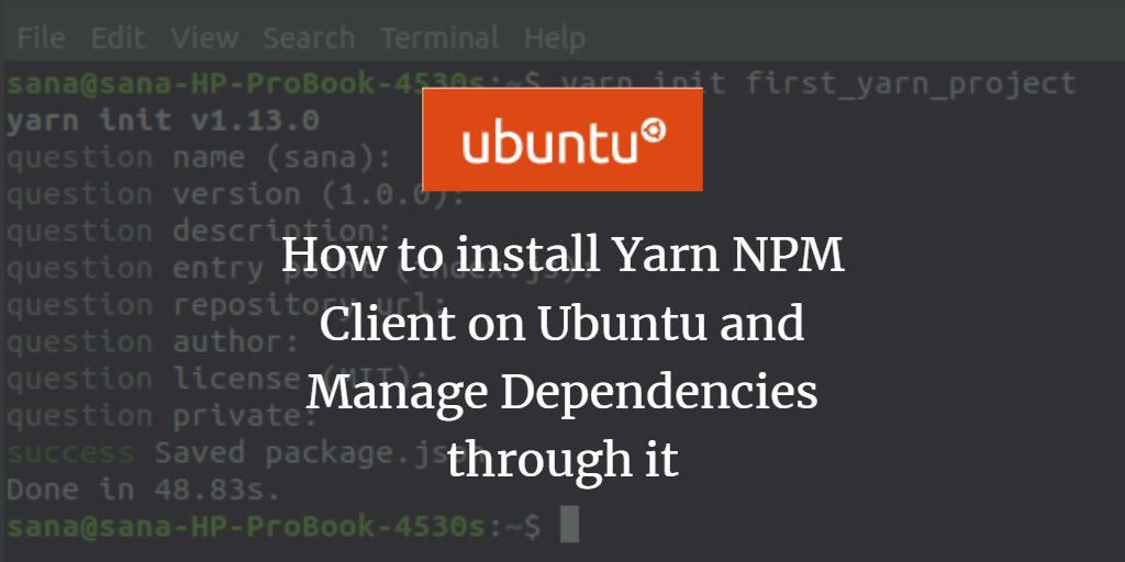 How to install Yarn NPM Client on Ubuntu and Manage Dependencies