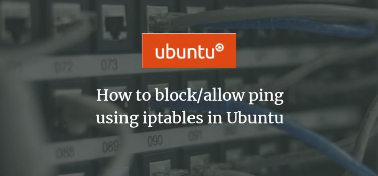 How to block/allow ping using iptables in Ubuntu