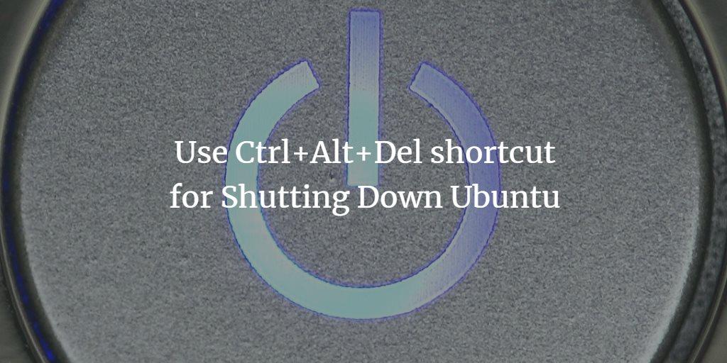 Use Ctrl+Alt+Del shortcut for Shutting Down Ubuntu
