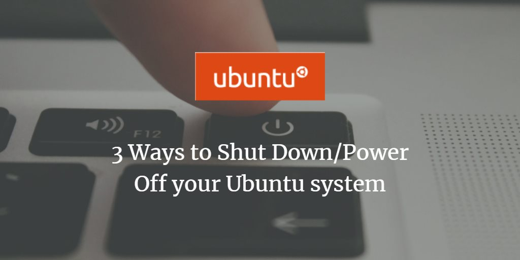 3 Ways to Shut Down/Power Off your Ubuntu system