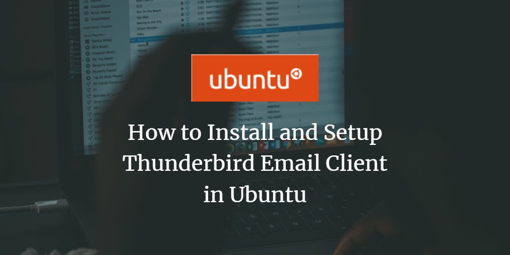 How to Install and Setup Thunderbird Email Client in Ubuntu