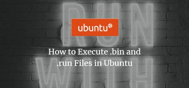 How to Execute .bin and .run Files in Ubuntu