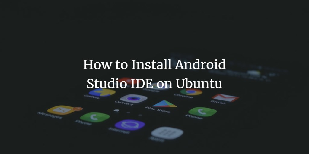 How to Install Android Studio IDE on Ubuntu 18 04 LTS