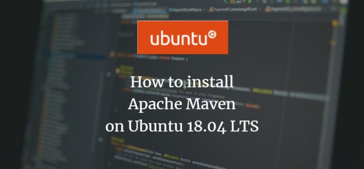 How to install Apache Maven on Ubuntu 18.04 LTS