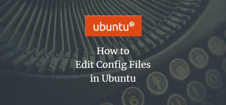 Ubuntu Edit Config Files
