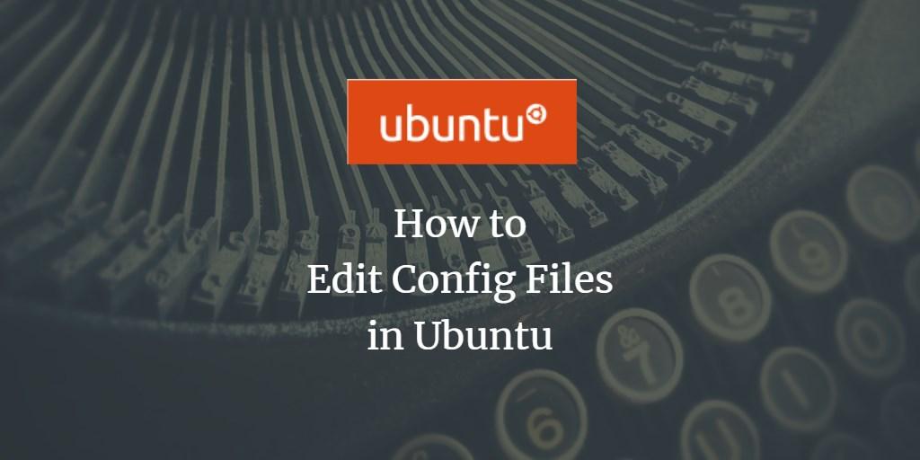 How to Edit Config Files in Ubuntu