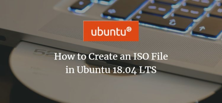 How to Create an ISO File in Ubuntu 18.04 LTS
