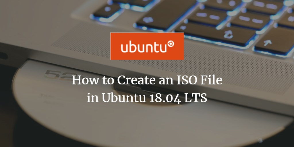 How to Create an ISO File in Ubuntu 18 04 LTS