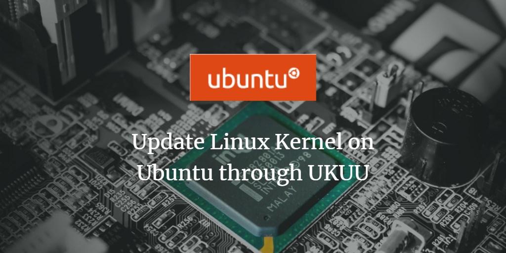 Update Linux Kernel on Ubuntu through UKUU