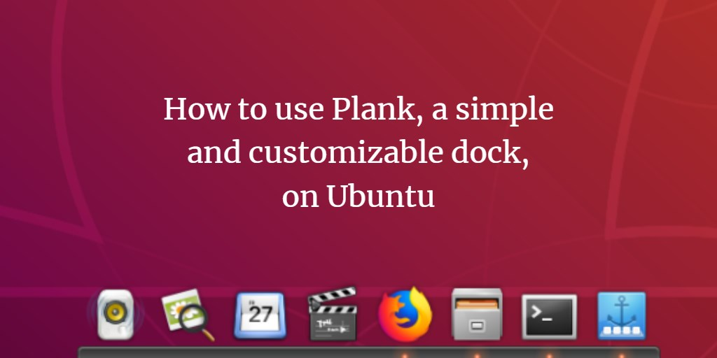 How to use Plank, a simple and customizable dock, on Ubuntu