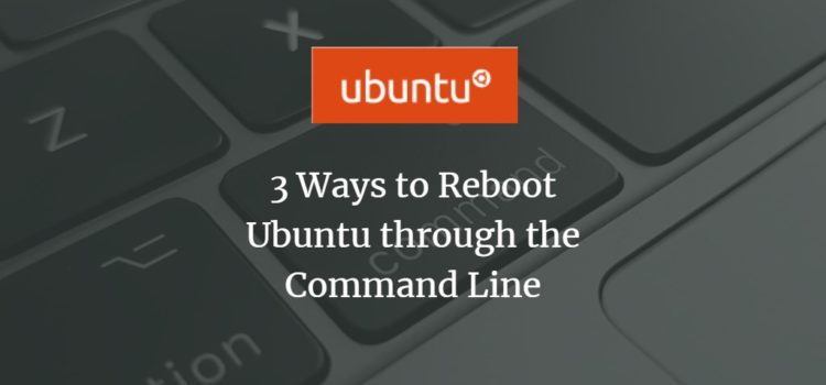 3 Ways to Reboot Ubuntu through the Command Line