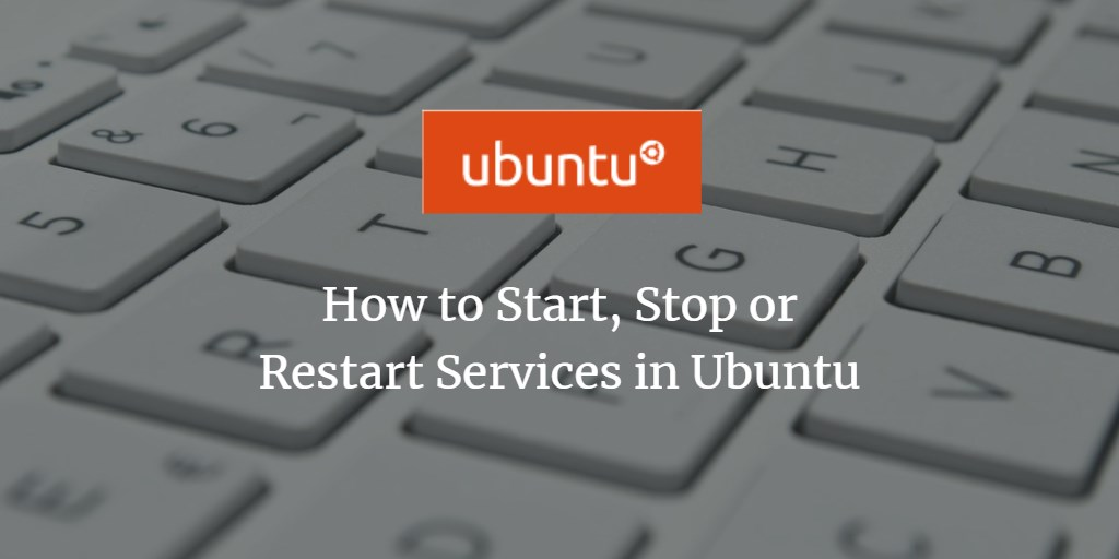 How to Start, Stop or Restart Services in Ubuntu
