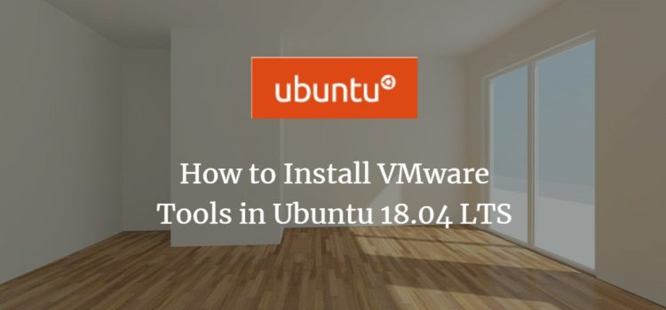 How to Install VMware Tools in Ubuntu 18.04 LTS