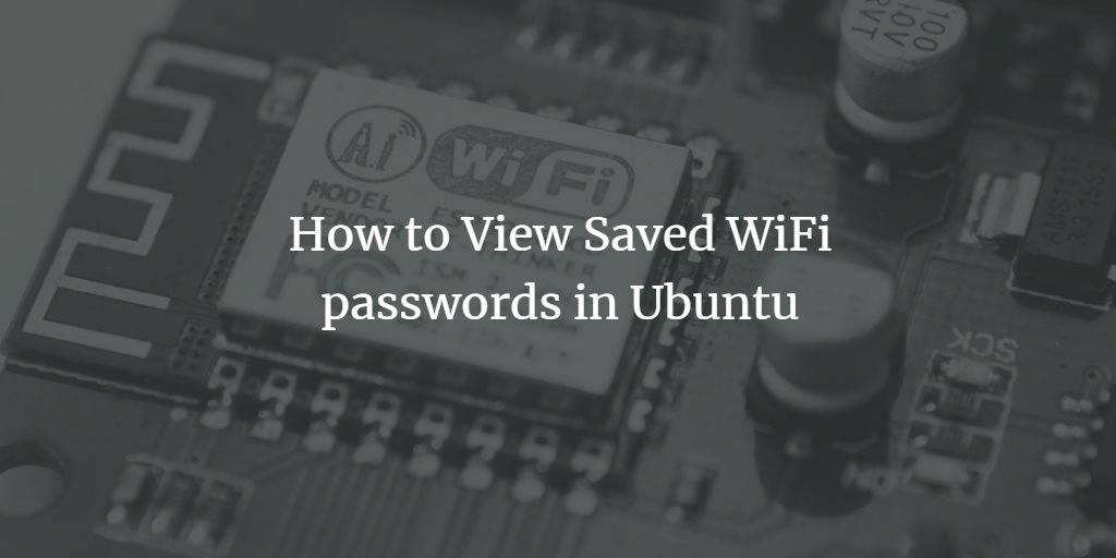 How to View Saved WiFi passwords in Ubuntu