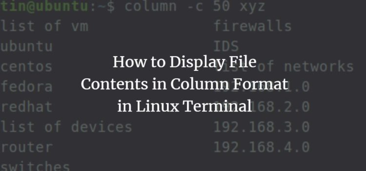 How to Display File Contents in Column Format in Linux Terminal