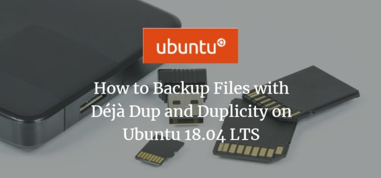 How to Backup Files with Déjà Dup and Duplicity on Ubuntu 18.04 LTS