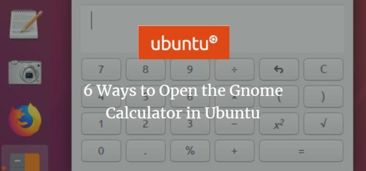 6 Ways to Open the Gnome Calculator in Ubuntu