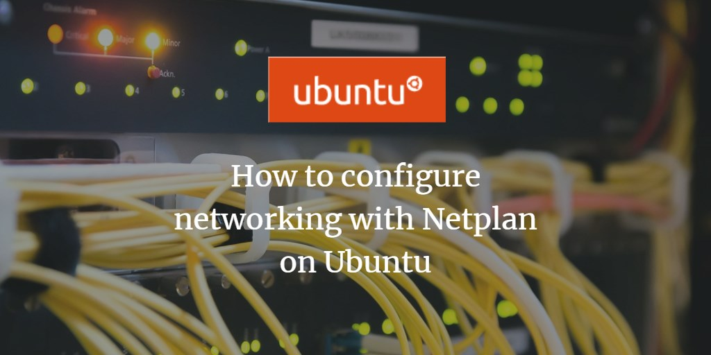How to configure networking with Netplan on Ubuntu