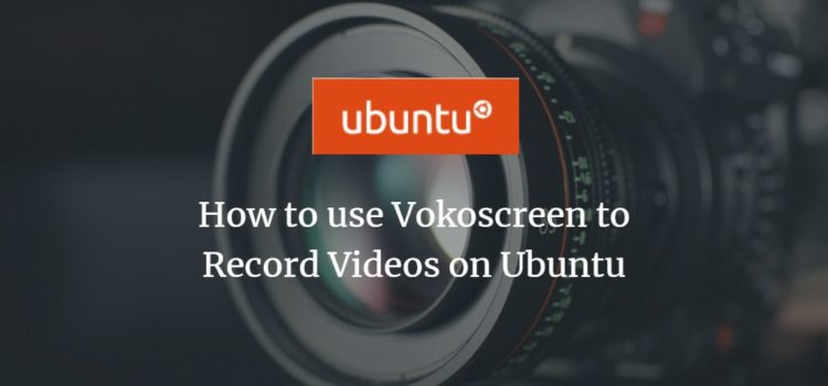 How to use Vokoscreen to Record Videos on Ubuntu