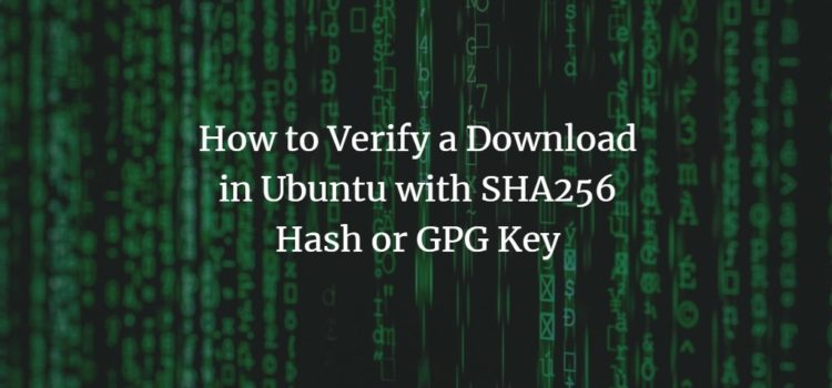 How to Verify a Download in Ubuntu with SHA256 Hash or GPG Key