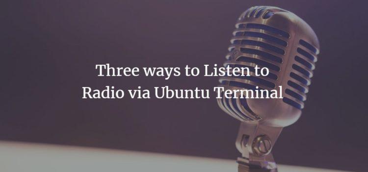 Three ways to Listen to Radio via Ubuntu Terminal